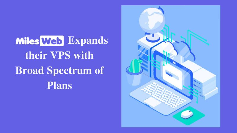 MilesWeb Expand Their VPS with Broad Spectrum of Plans